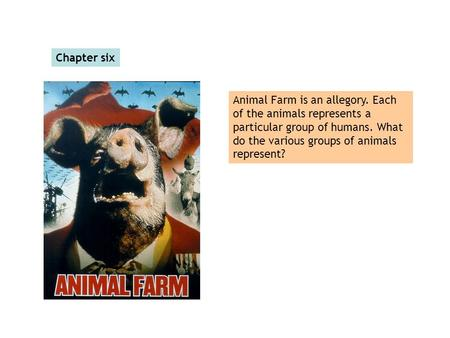 Chapter six Animal Farm is an allegory. Each of the animals represents a particular group of humans. What do the various groups of animals represent?
