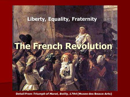 The French Revolution Detail From Triumph of Marat, Boilly, 1794 (Musee des Beaux-Arts) Play Marseilles Liberty, Equality, Fraternity.
