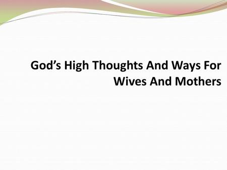 God's High Thoughts And Ways For Wives And Mothers.