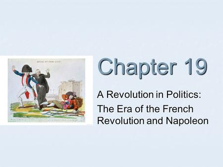 Chapter 19 A Revolution in Politics: The Era <strong>of</strong> the French Revolution and Napoleon.