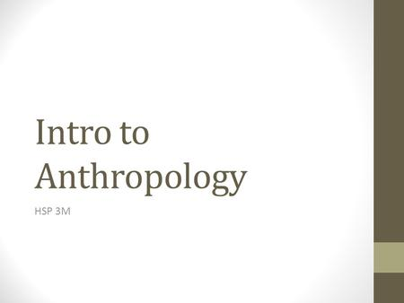 Intro to Anthropology HSP 3M. 'The purpose of Anthropology is to make the world safe for human differences' Ruth Benedict (1887 – 1948)