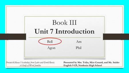 Book III Unit 7 Introduction Bell Am Agon Phil Presented by Mrs. Tolin, Miss Conard, and Ms. Snider English 9 CP, Nordonia High School Prestwick House.