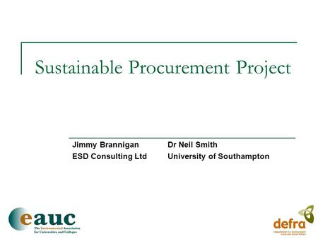 Sustainable Procurement Project Jimmy BranniganDr Neil Smith ESD Consulting LtdUniversity of Southampton.