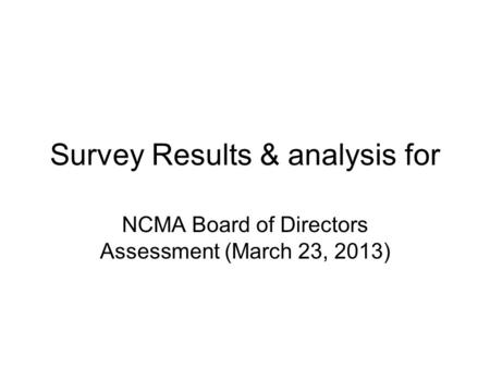 Survey Results & analysis for NCMA Board of Directors Assessment (March 23, 2013)