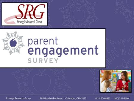 1. Columbus-based Strategic Research Group (SRG) is offering a Parent Engagement Survey to schools across Ohio. Open to all school buildings and districts.