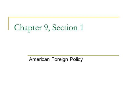 Chapter 9, Section 1 American Foreign Policy. Settling Disputes With Great Britain Unresolved issues from the War of 1812  Both the United States and.