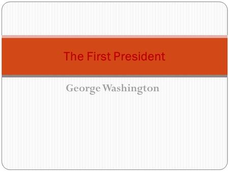George Washington The First President. George Washington established certain Precedents that are still followed today. One example is to be referred to.