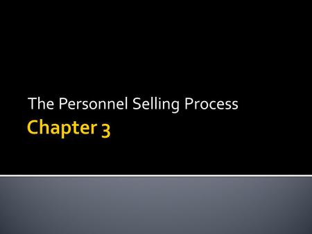 The Personnel Selling Process.  Selling activities: steps in the personal selling process  The eight steps of sales process.