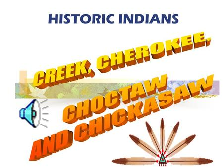 HISTORIC INDIANS The Creek Nations had two parts. 1.The Upper Creek lived in the Alabama River system including the Coosa and Tallapoosa rivers. 2.The.