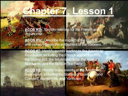 Chapter 7, Lesson 1 ACOS #5b: Identify reasons for the French and Indian War. ACOS #5c: Describe the impact of the French and Indian War on the settlement.