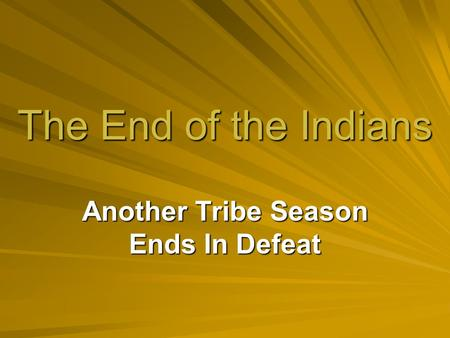 The End of the Indians Another Tribe Season Ends In Defeat.