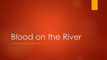 Blood on the River A BOOK BY ELISA CARBONE. What the book is about Blood on the River is about a young boy name Samuel Collier, James Town, the Powhatan.