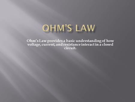 Ohm's Law provides a basic understanding of how voltage, current, and resistance interact in a closed circuit.