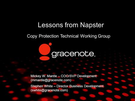 TM Click to edit Master subtitle style Lessons from Napster Copy Protection Technical Working Group Mickey W. Mantle – COO/SVP Development
