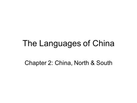 The Languages of China Chapter 2: China, North & South.