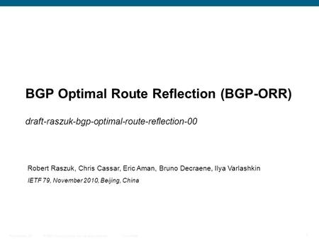 © 2009 Cisco Systems, Inc. All rights reserved. Cisco Public Presentation_ID 1 BGP Optimal Route Reflection (BGP-ORR) draft-raszuk-bgp-optimal-route-reflection-00.