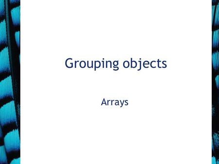 Grouping objects Arrays. 2 Fixed-size collections The maximum collection size may be pre-determined with an upper limit Array is an fixed-size collection.