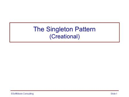 The Singleton Pattern (Creational)