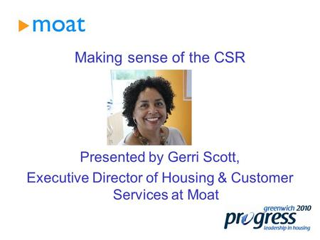Making sense of the CSR Presented by Gerri Scott, Executive Director of Housing & Customer Services at Moat.