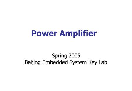 Power Amplifier Spring 2005 Beijing Embedded System Key Lab.