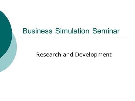 Business Simulation Seminar Research and Development.