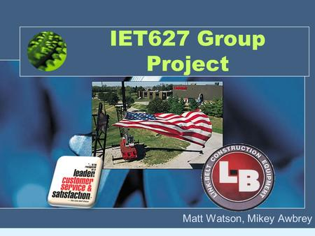 IET627 Group Project Matt Watson, Mikey Awbrey. Link-Belt Construction Equipment Company Link-Belt is a leader in design, manufacture and sales of telescopic.