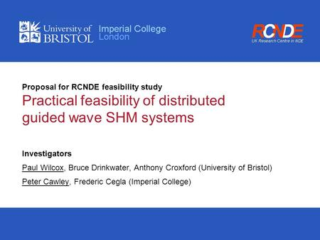 Proposal for RCNDE feasibility study Practical feasibility of distributed guided wave SHM systems Investigators Paul Wilcox, Bruce Drinkwater, Anthony.