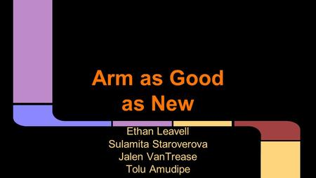 Arm as Good as New Ethan Leavell Sulamita Staroverova Jalen VanTrease Tolu Amudipe.
