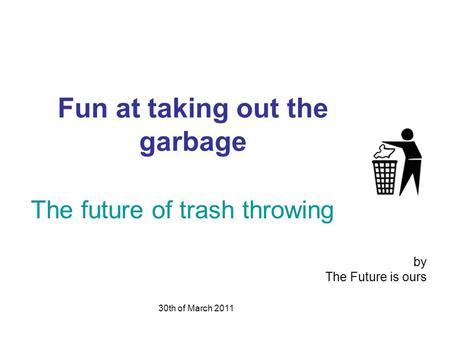 Fun at taking out the garbage 30th of March 2011 by The Future is ours The future of trash throwing.