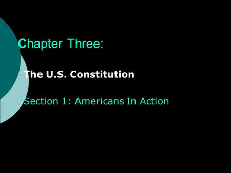 Chapter Three: The U.S. Constitution Section 1: Americans In Action.