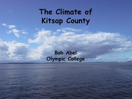 The Climate of Kitsap County Bob Abel Olympic College.