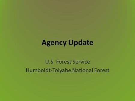 Agency Update U.S. Forest Service Humboldt-Toiyabe National Forest.