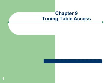 1 Chapter 9 Tuning Table Access. 2 Overview Improve performance of access to single table Explain access methods – Full Table Scan – Index – Partition-level.