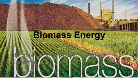 Biomass Energy By Jonathan Sharer, Brandon Deere,Eric Carpenter.