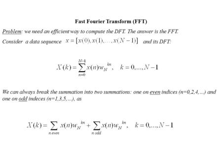 Fast Fourier Transform (FFT) Problem: we need an efficient way to compute the DFT. The answer is the FFT. Consider a data sequence and its DFT: We can.