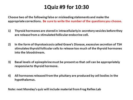1Quiz #9 for 10:30 Choose two of the following false or misleading statements and make the appropriate corrections. Be sure to write the number of the.