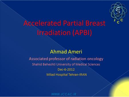 Accelerated Partial Breast Irradiation (APBI) Ahmad Ameri Associated professor of radiation oncology Shahid Beheshti University of Medical Sciences Dec-6-2012.