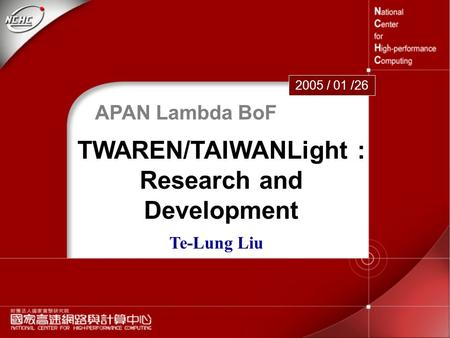 APAN Lambda BoF 1 TWAREN/TAIWANLight : Research and Development 2005 / 01 /26 Te-Lung Liu.