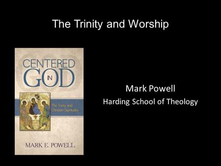 The Trinity and Worship Mark Powell Harding School of Theology.