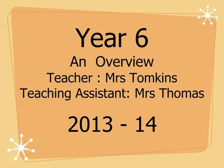 Year 6 An Overview Teacher : Mrs Tomkins Teaching Assistant: Mrs Thomas 2013 - 14.