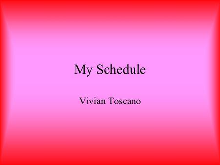 My Schedule Vivian Toscano. Info Tech Mr. Totten In this class, we learn about the computer, keyboard shortcuts, and the internet. We are given assignments.
