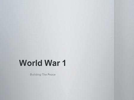 Building The Peace. April 2 nd, 1917: United States declares war on Germany. More Allied troops coming. April 2 nd, 1917: United States declares war on.