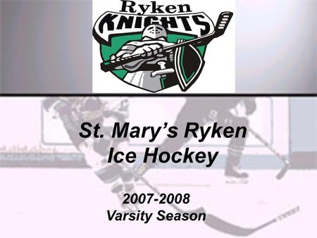 St. Mary's Ryken Ice Hockey 2007-2008 Varsity Season.
