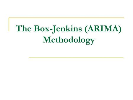 The Box-Jenkins (ARIMA) Methodology. ARIMA Models (time series modeling) AutoRegressive Integrated Moving Average (ARIMA) models  model stationary as.