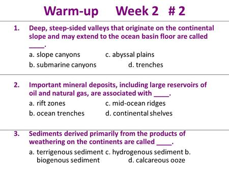 Warm-up Week 2 # 2 1.Deep, steep-sided valleys that originate on the continental slope and may extend to the ocean basin floor are called ____. a.slope.