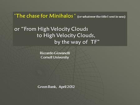 "'The chase for Minihalos ' (or whatever the title I sent in was) or ""From High Velocity Clouds to High Velocity Clouds, to High Velocity Clouds, by the."