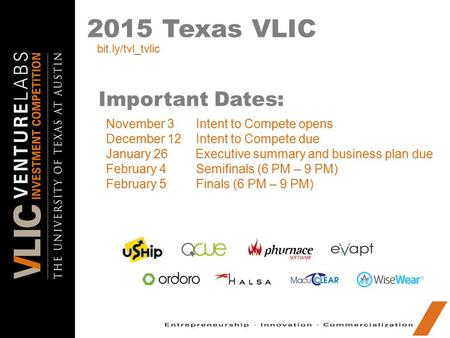 2015 Texas VLIC Important Dates: November 3Intent to Compete opens December 12 Intent to Compete due January 26 Executive summary and business plan due.