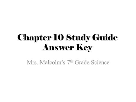 Chapter 10 Study Guide Answer Key Mrs. Malcolm's 7 th Grade Science.