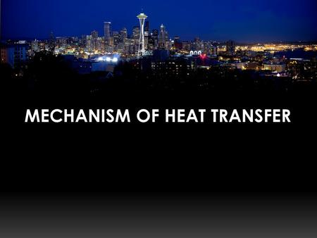 MECHANISM OF HEAT TRANSFER.  HEAT TRANSFER  Occurs only between regions that are at different temperature and its direction is always from higher to.