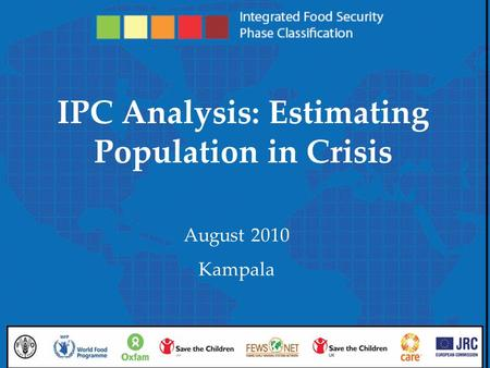 Integrated Food Security Phase Classification IPC Analysis: Estimating Population in Crisis August 2010 Kampala.